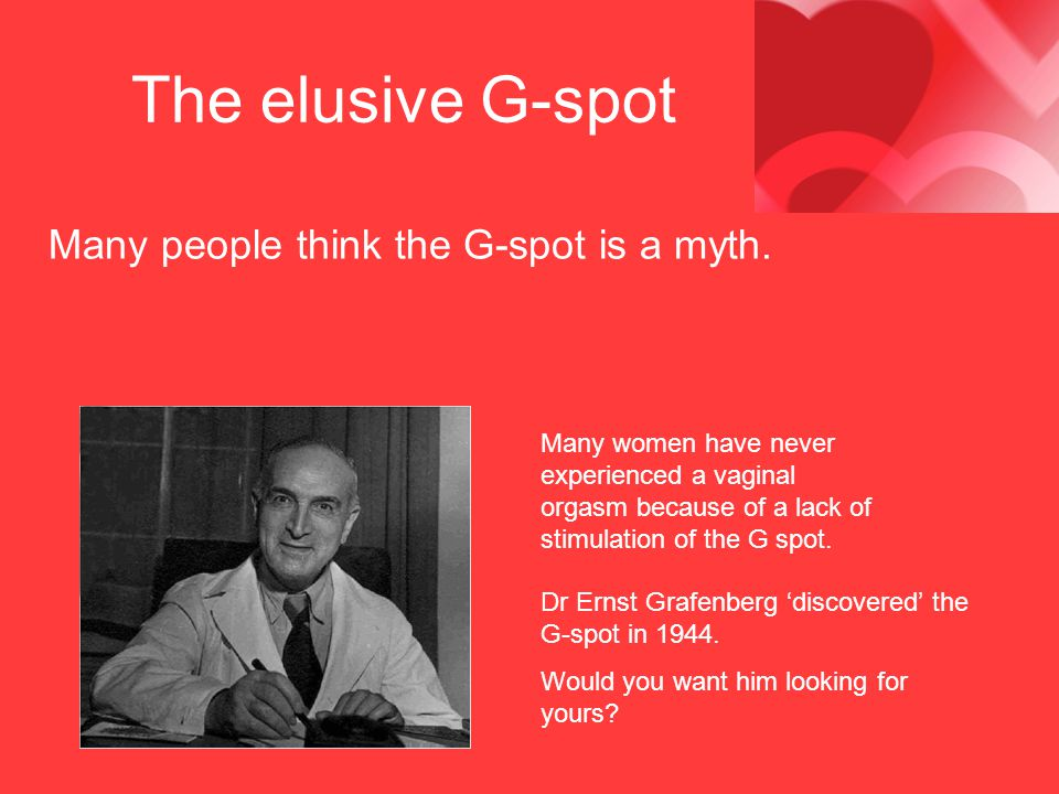 The elusive G-spot Many people think the G-spot is a myth.