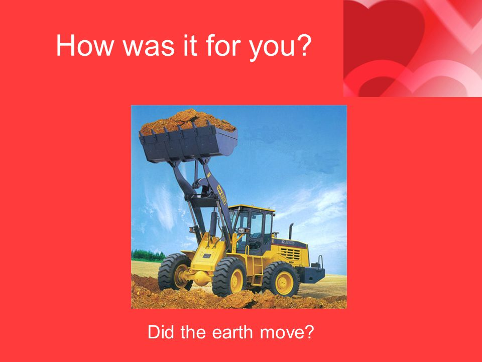 How was it for you Did the earth move
