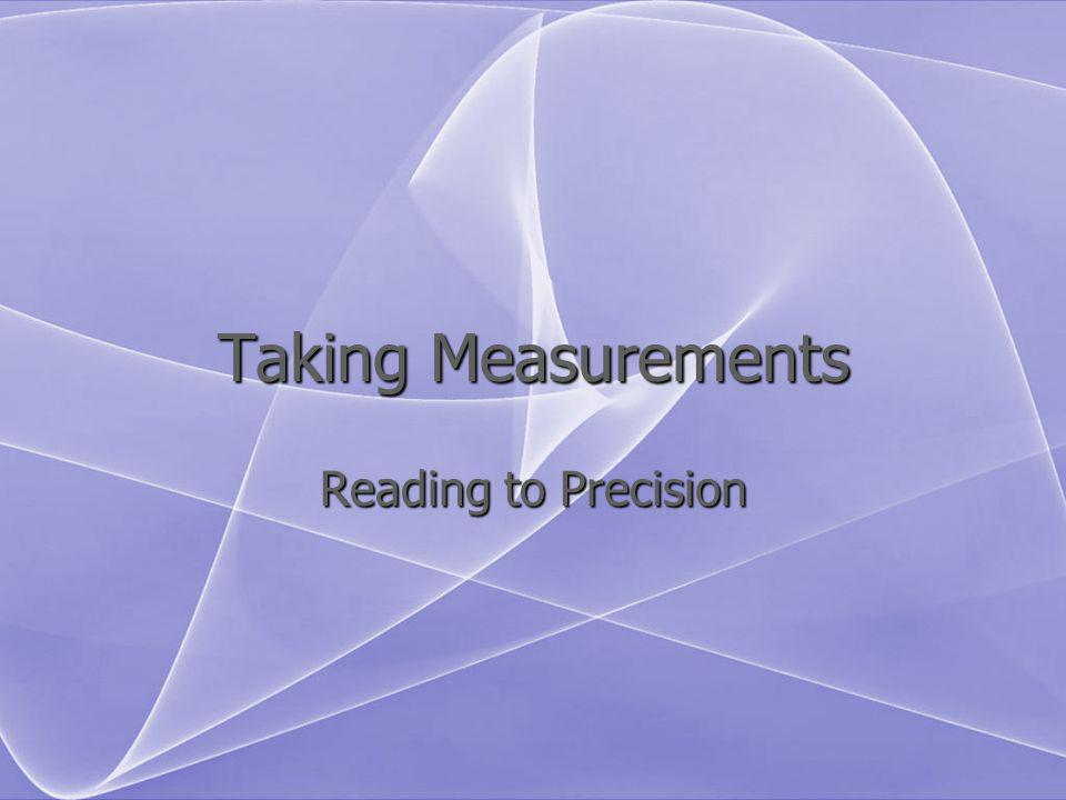 Taking Measurements Reading to Precision
