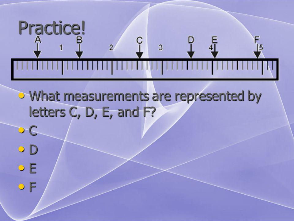 Practice! What measurements are represented by letters C, D, E, and F