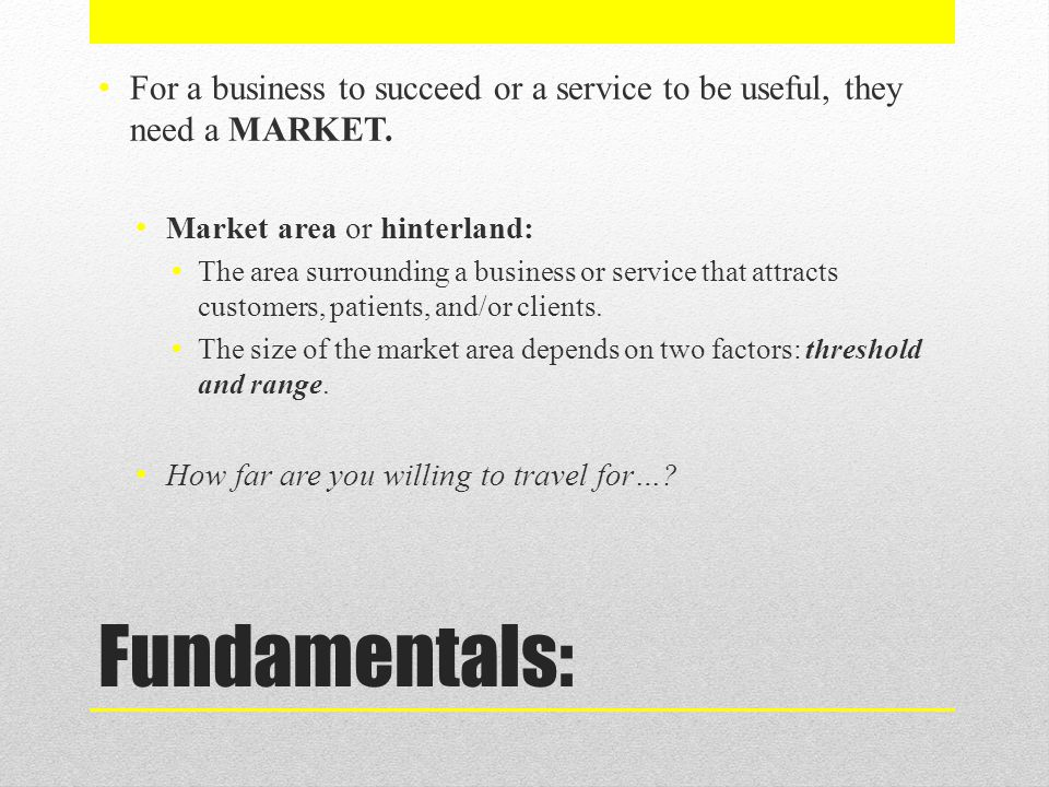 For a business to succeed or a service to be useful, they need a MARKET.