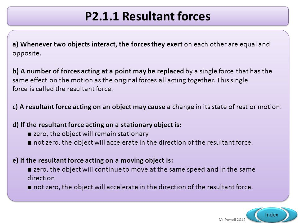 P2.1.1 Resultant forces a) Whenever two objects interact, the forces they exert on each other are equal and opposite.