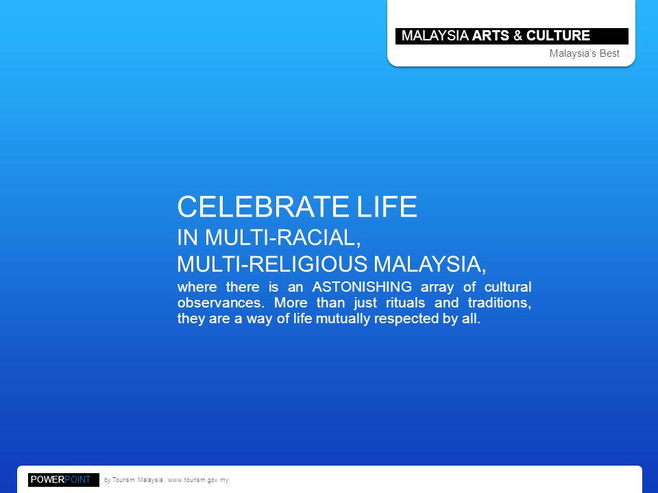 CELEBRATE LIFE IN MULTI-RACIAL, MULTI-RELIGIOUS MALAYSIA,