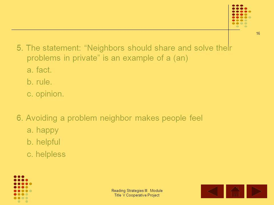 6. Avoiding a problem neighbor makes people feel a. happy b. helpful