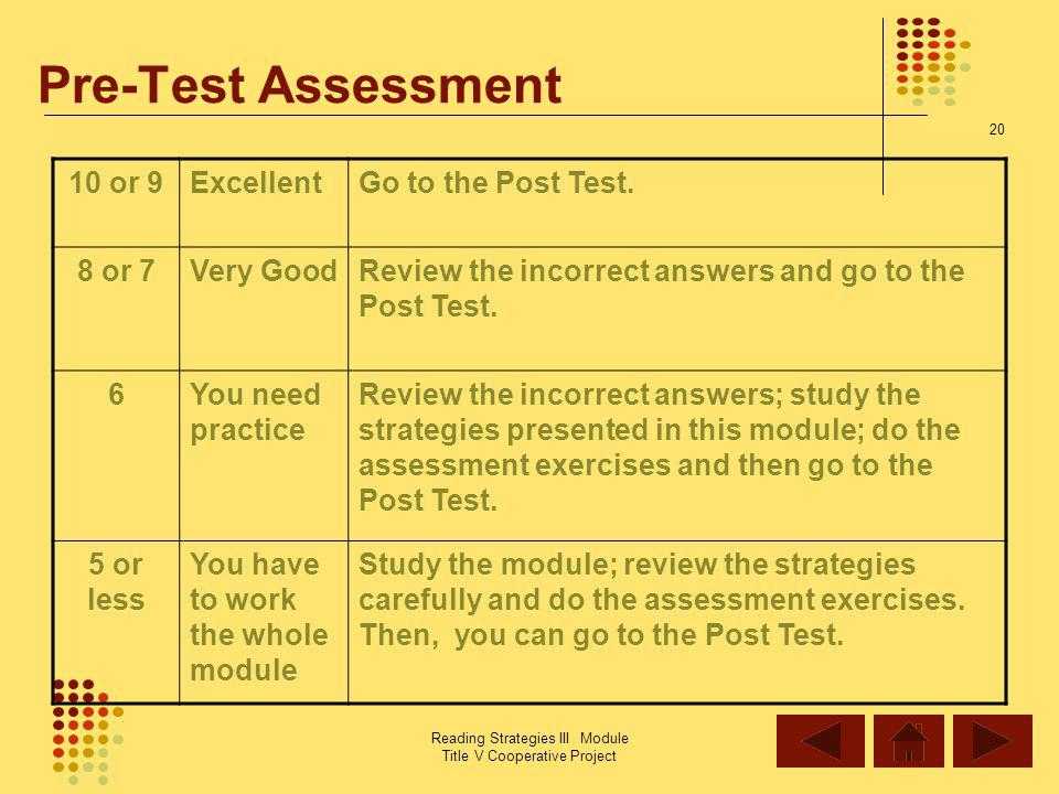Pre-Test Assessment 10 or 9 Excellent Go to the Post Test. 8 or 7