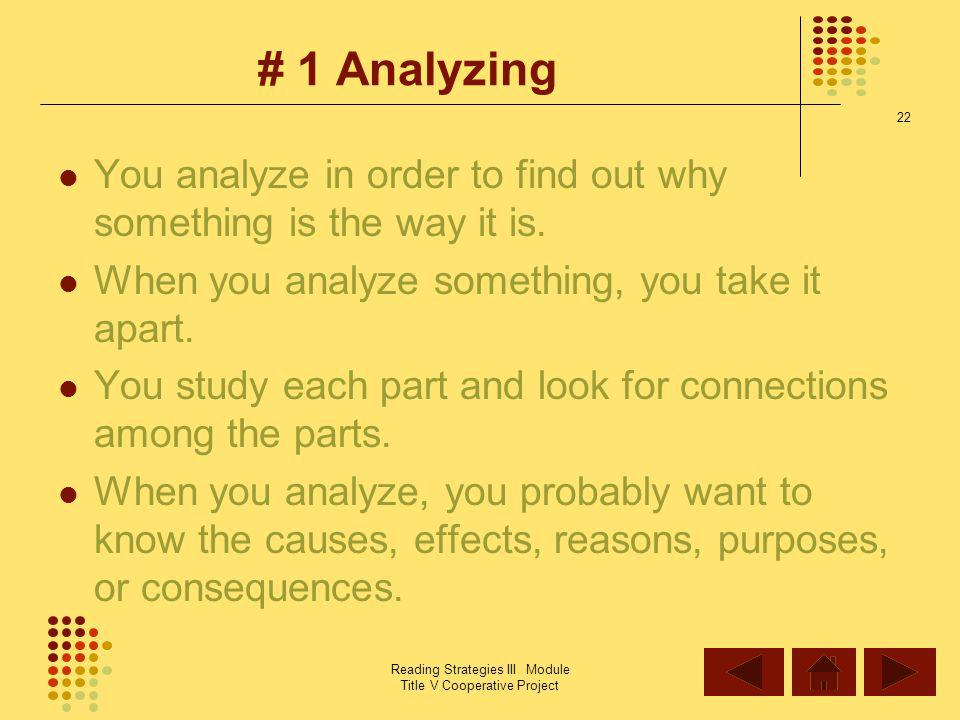 # 1 Analyzing You analyze in order to find out why something is the way it is. When you analyze something, you take it apart.
