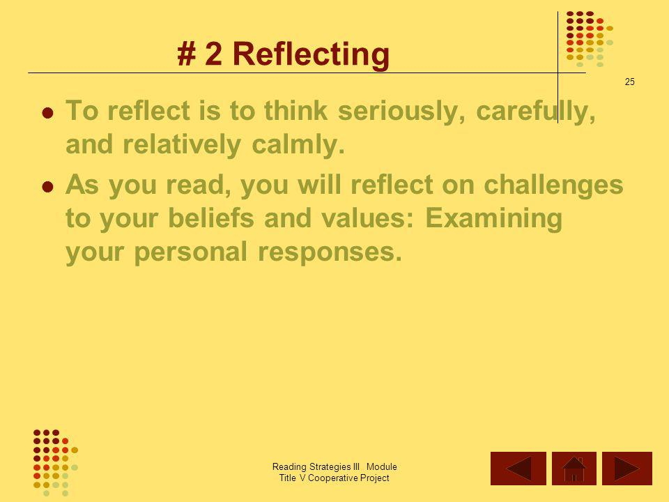 # 2 Reflecting To reflect is to think seriously, carefully, and relatively calmly.