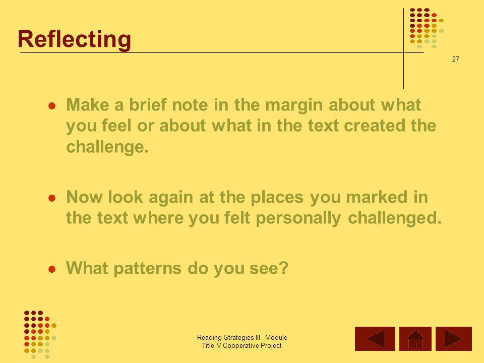 Reflecting Make a brief note in the margin about what you feel or about what in the text created the challenge.