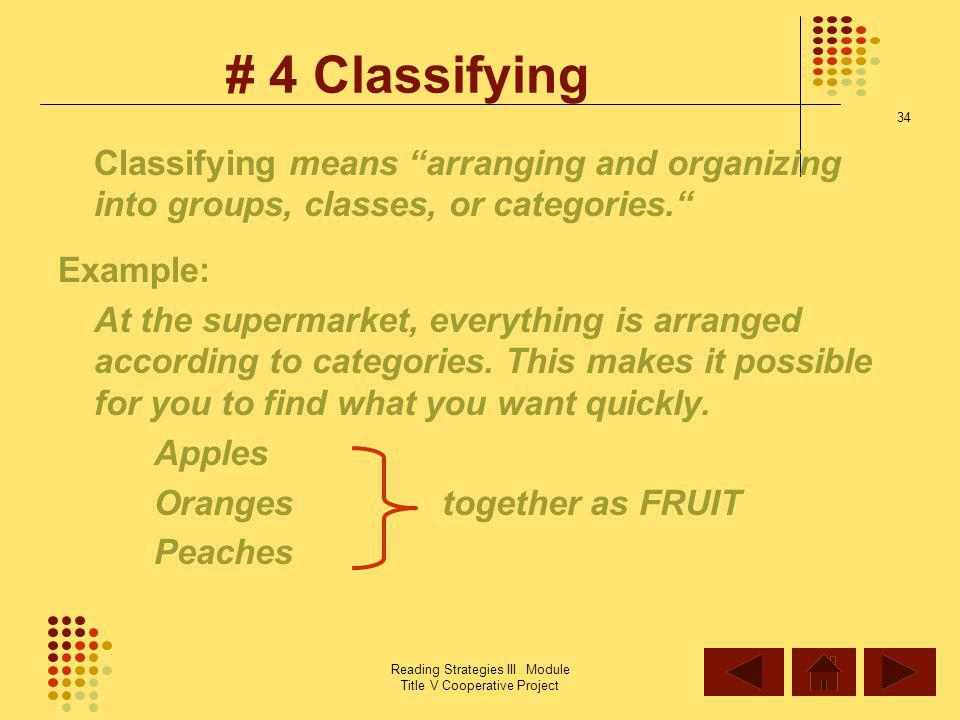 # 4 Classifying Classifying means arranging and organizing into groups, classes, or categories. Example: