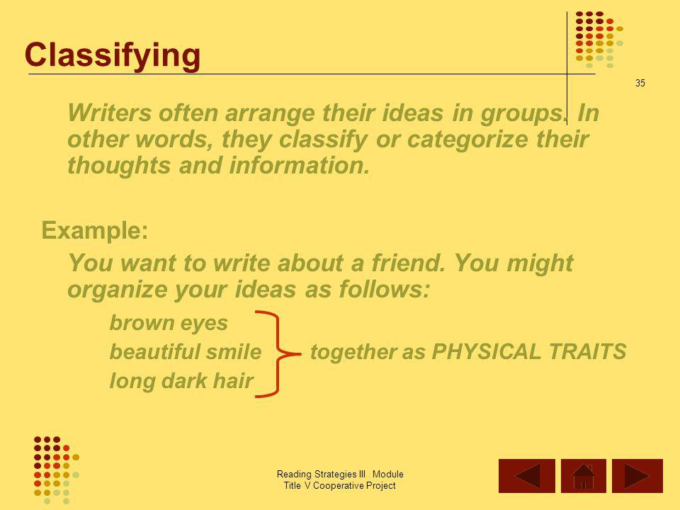 Classifying Writers often arrange their ideas in groups. In other words, they classify or categorize their thoughts and information.
