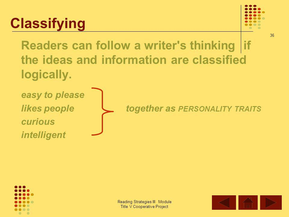 Classifying Readers can follow a writer s thinking if the ideas and information are classified logically.