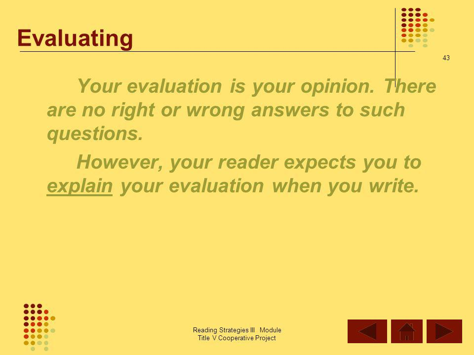 Evaluating Your evaluation is your opinion. There are no right or wrong answers to such questions.