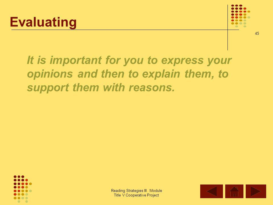 Evaluating It is important for you to express your opinions and then to explain them, to support them with reasons.