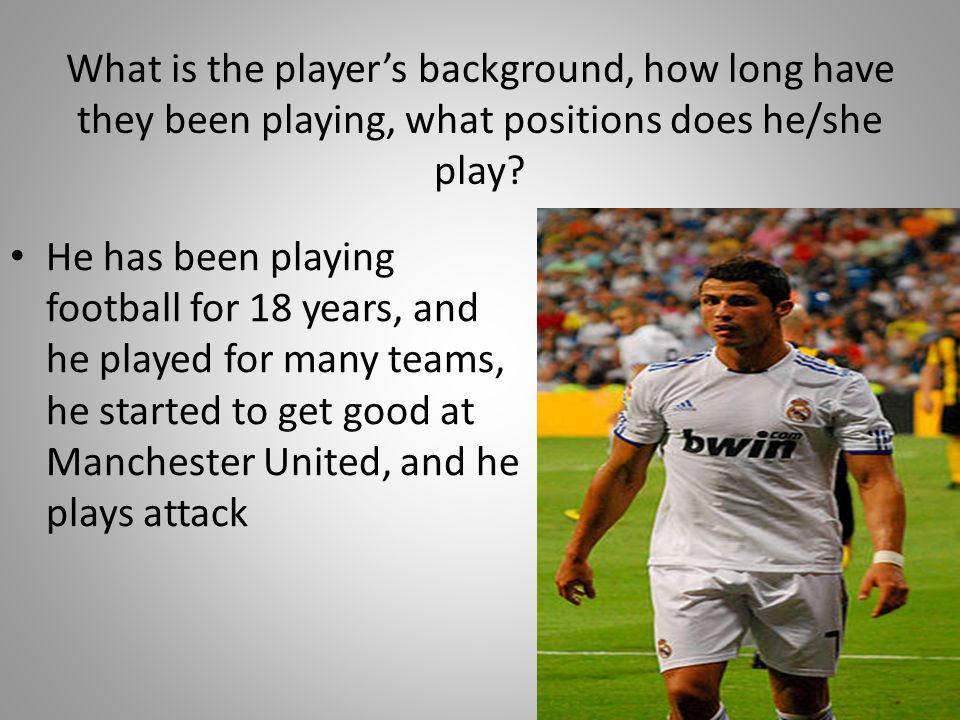 What is the player's background, how long have they been playing, what positions does he/she play