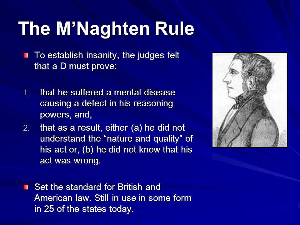The M'Naghten Rule To establish insanity, the judges felt that a D must prove: