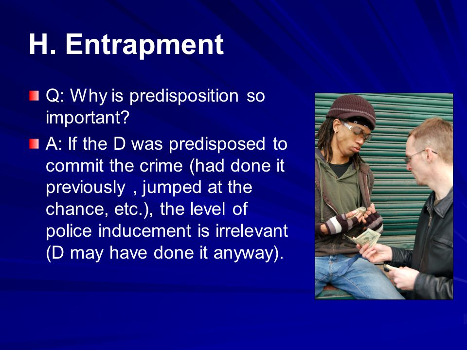 H. Entrapment Q: Why is predisposition so important