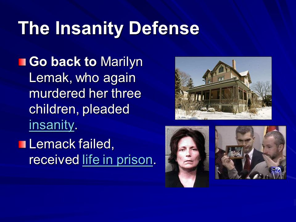 The Insanity Defense Go back to Marilyn Lemak, who again murdered her three children, pleaded insanity.