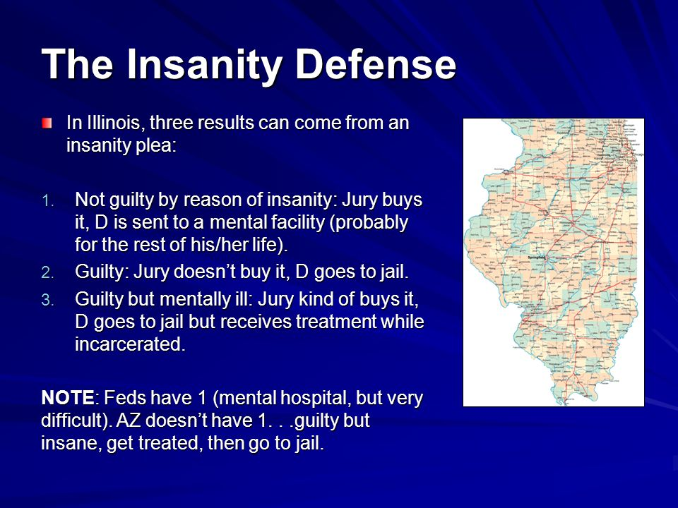 The Insanity Defense In Illinois, three results can come from an insanity plea: