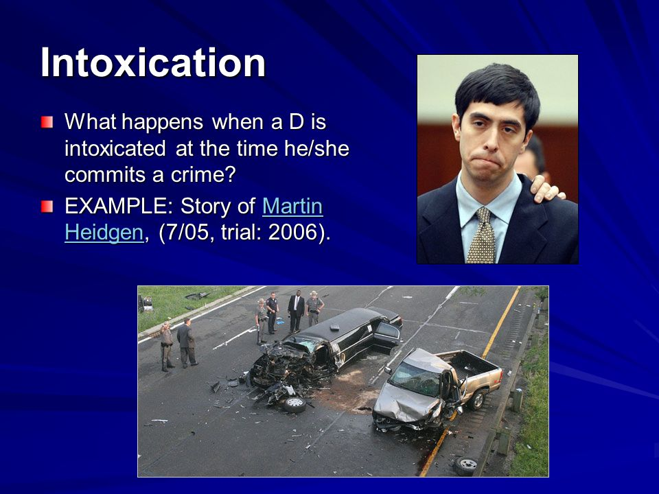 Intoxication What happens when a D is intoxicated at the time he/she commits a crime.