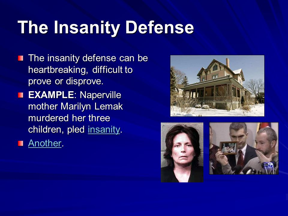 The Insanity Defense The insanity defense can be heartbreaking, difficult to prove or disprove.