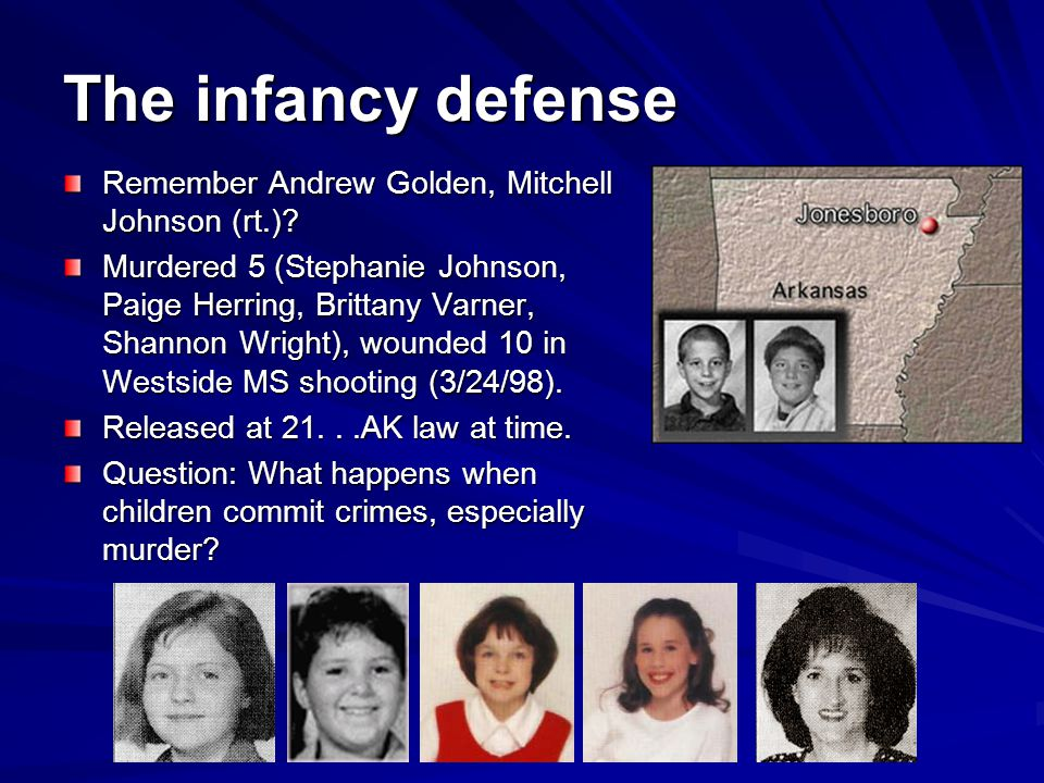 The infancy defense Remember Andrew Golden, Mitchell Johnson (rt.)