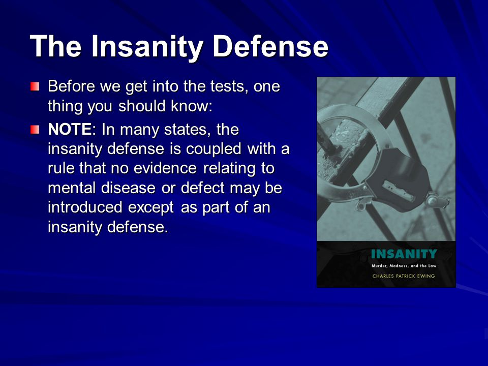 The Insanity Defense Before we get into the tests, one thing you should know: