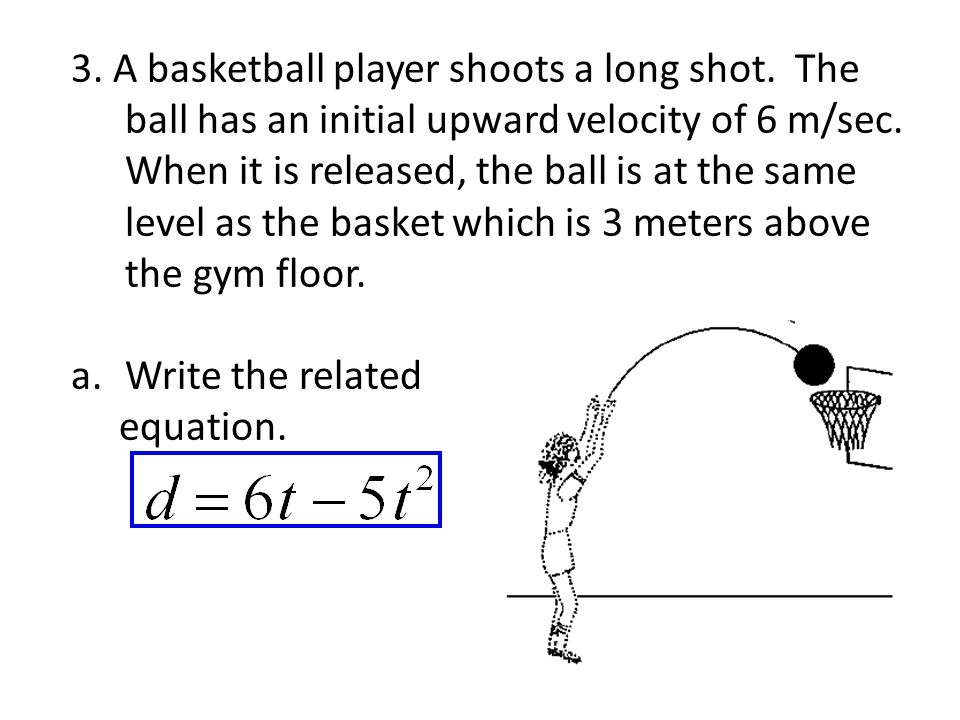 3. A basketball player shoots a long shot