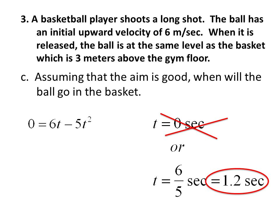 c. Assuming that the aim is good, when will the ball go in the basket.