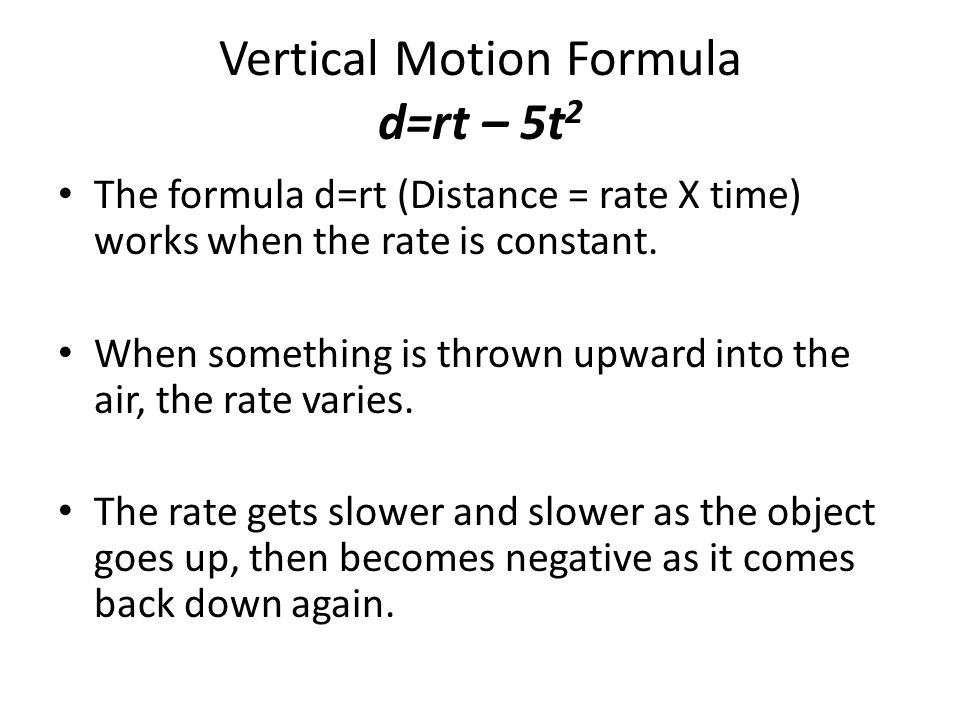 Vertical Motion Formula d=rt – 5t2