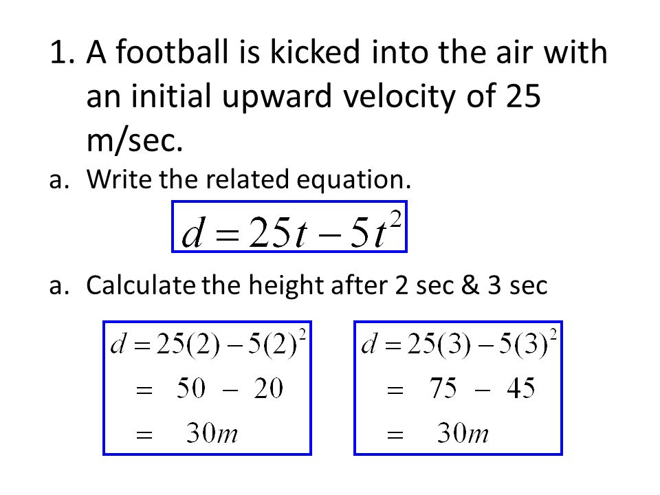 A football is kicked into the air with an initial upward velocity of 25 m/sec.