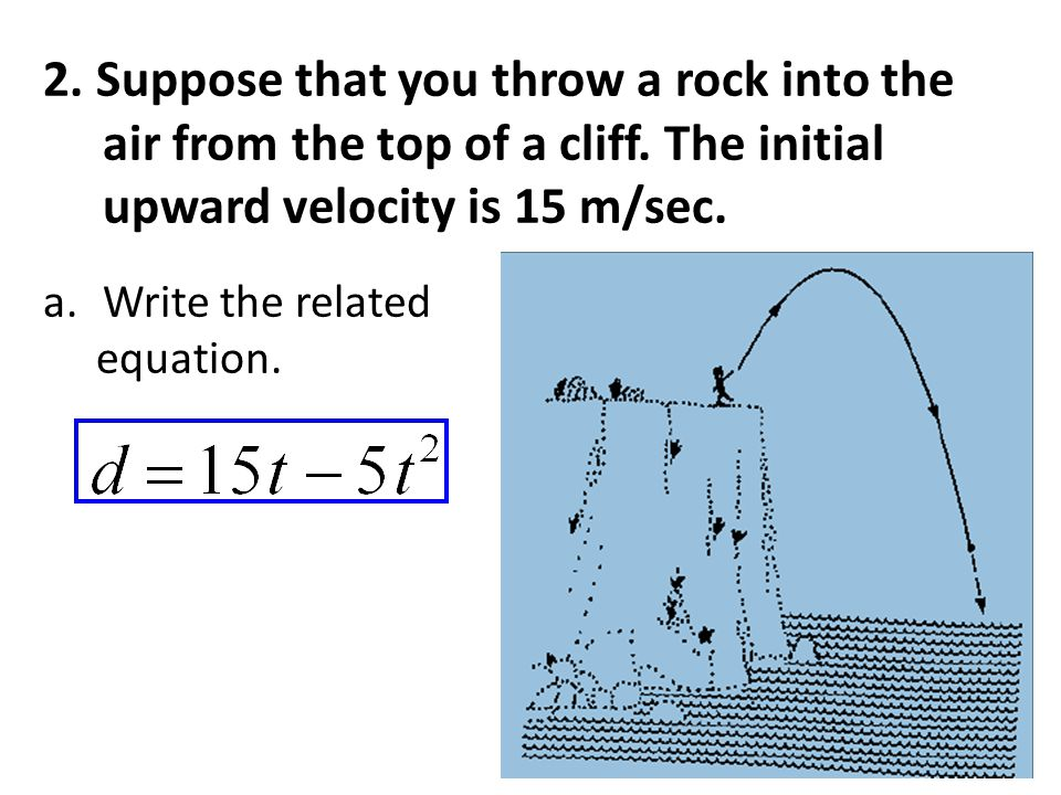2. Suppose that you throw a rock into the air from the top of a cliff
