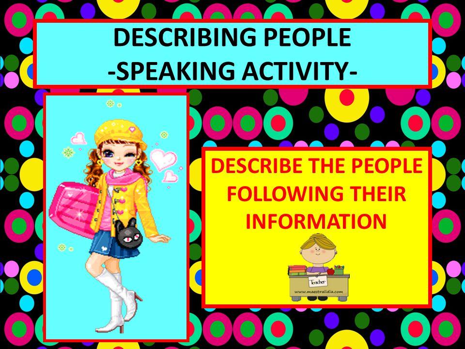 DESCRIBING PEOPLE -SPEAKING ACTIVITY-