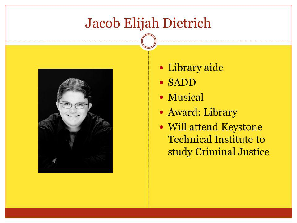 Jacob Elijah Dietrich Library aide SADD Musical Award: Library
