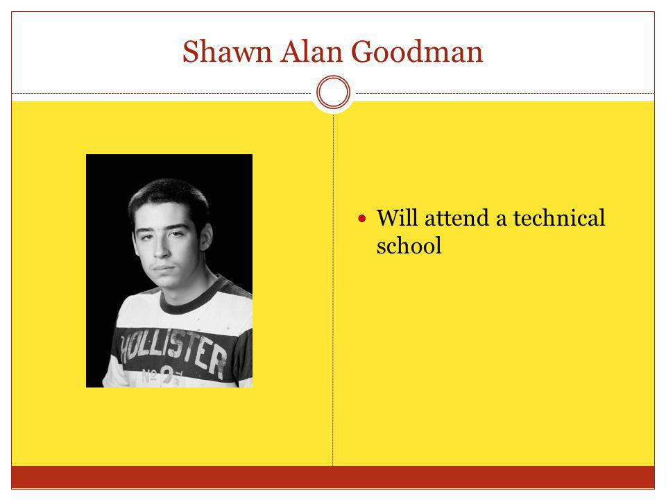 Shawn Alan Goodman Will attend a technical school