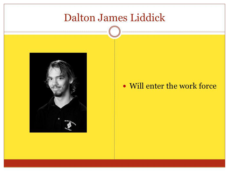 Dalton James Liddick Will enter the work force
