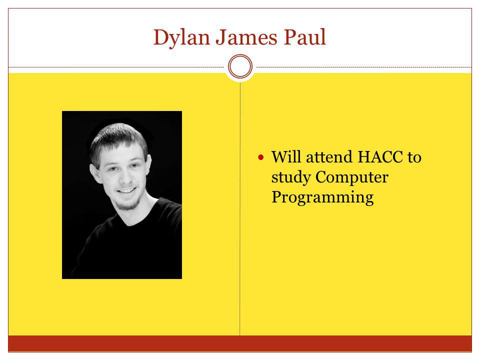 Dylan James Paul Will attend HACC to study Computer Programming