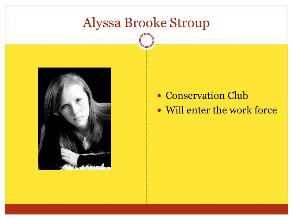 Alyssa Brooke Stroup Conservation Club Will enter the work force