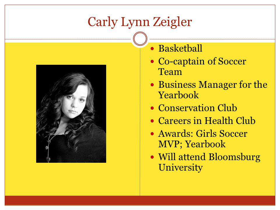 Carly Lynn Zeigler Basketball Co-captain of Soccer Team