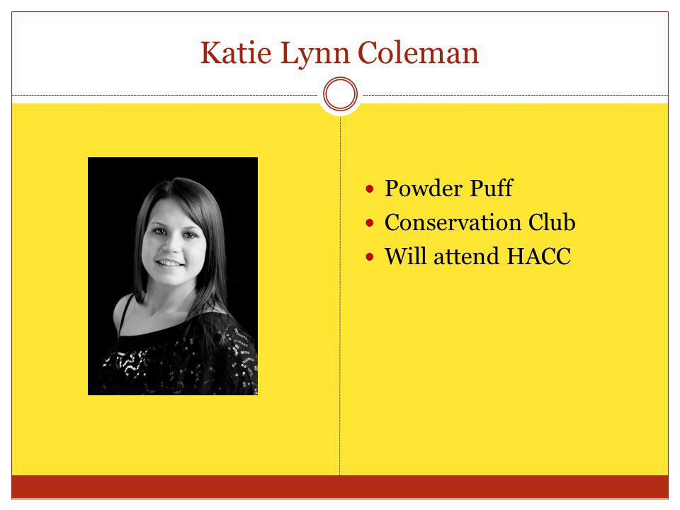 Katie Lynn Coleman Powder Puff Conservation Club Will attend HACC
