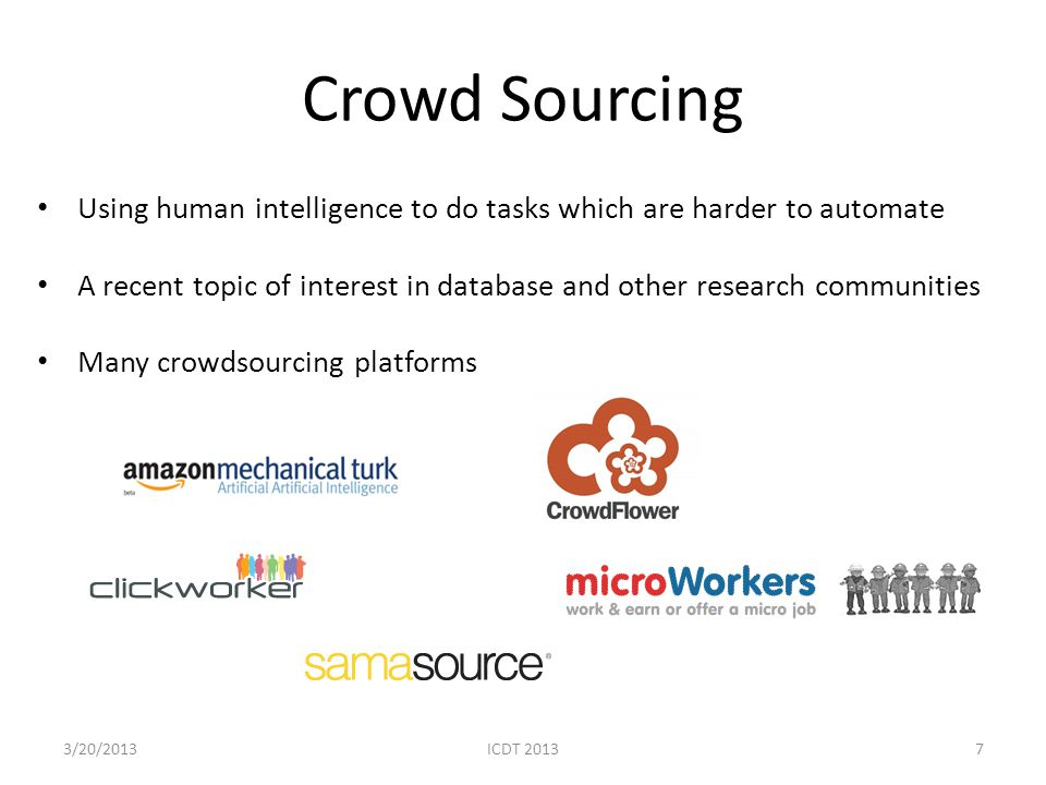 Crowd Sourcing Using human intelligence to do tasks which are harder to automate.