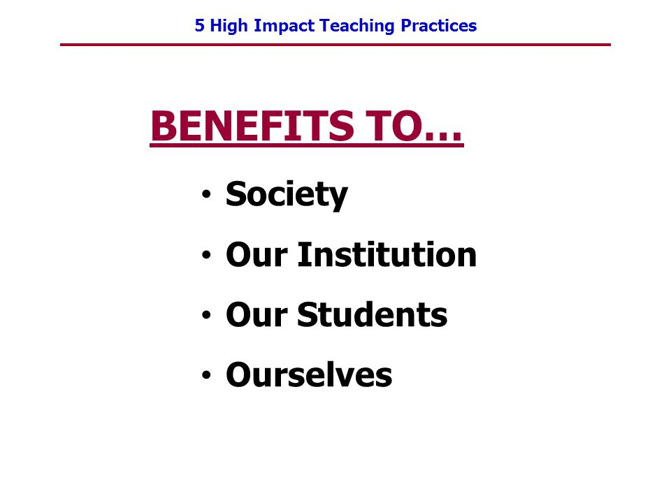 BENEFITS TO… Society Our Institution Our Students Ourselves