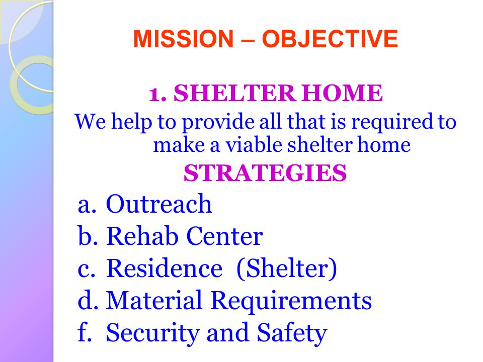 We help to provide all that is required to make a viable shelter home