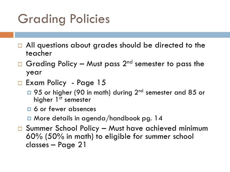 Grading Policies All questions about grades should be directed to the teacher. Grading Policy – Must pass 2nd semester to pass the year.