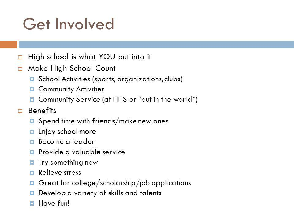 Get Involved High school is what YOU put into it