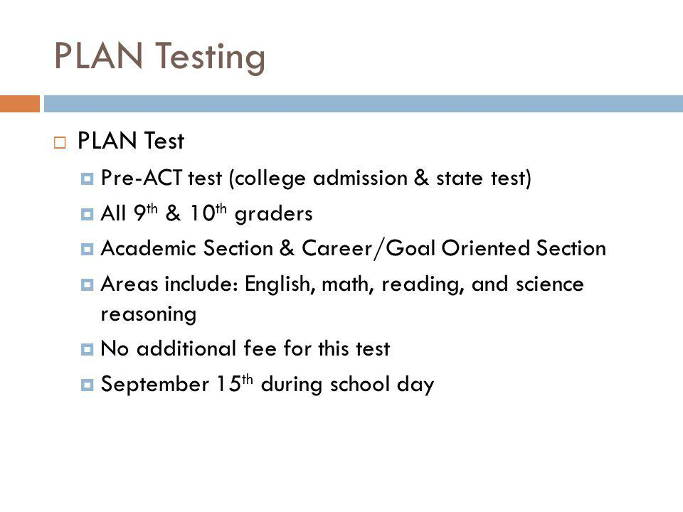 PLAN Testing PLAN Test Pre-ACT test (college admission & state test)