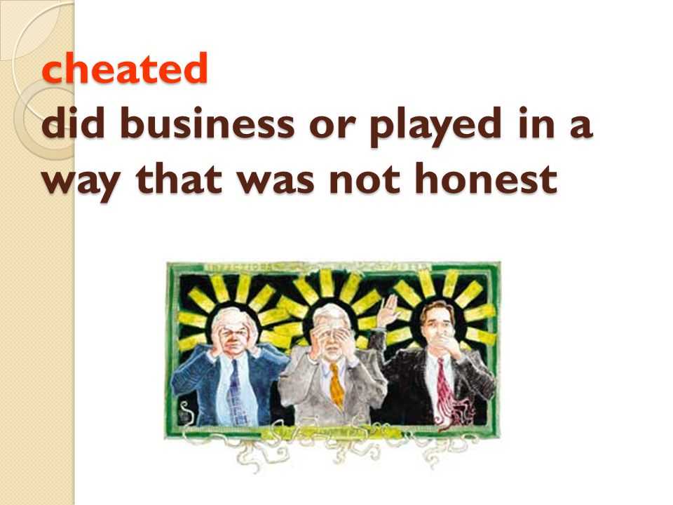 cheated did business or played in a way that was not honest