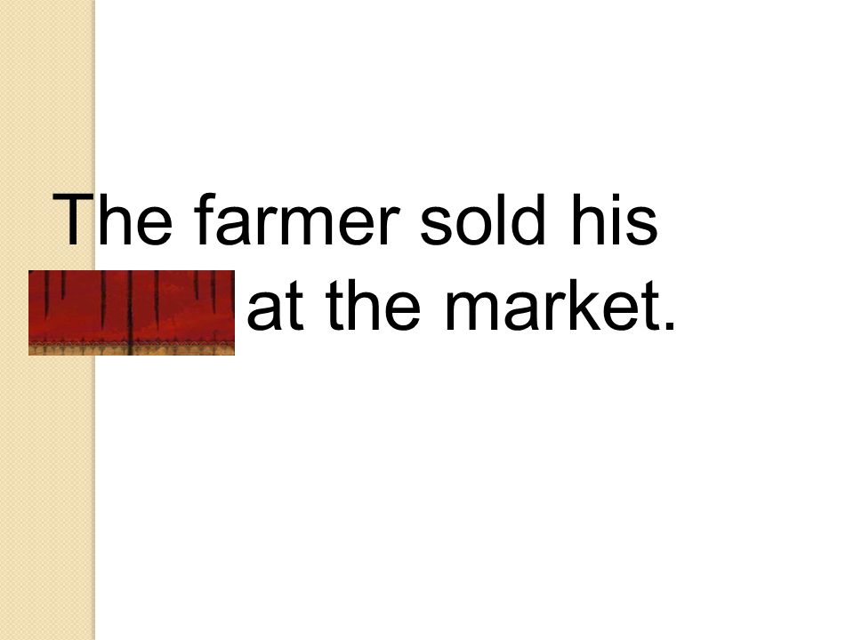 The farmer sold his crops at the market.