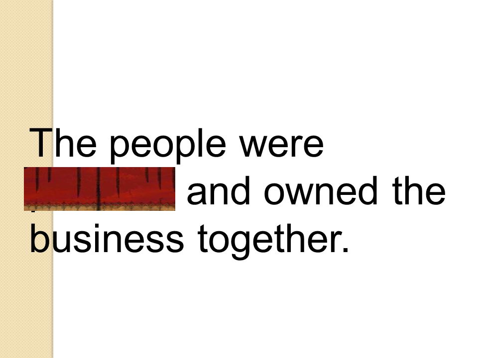 The people were partners and owned the business together.