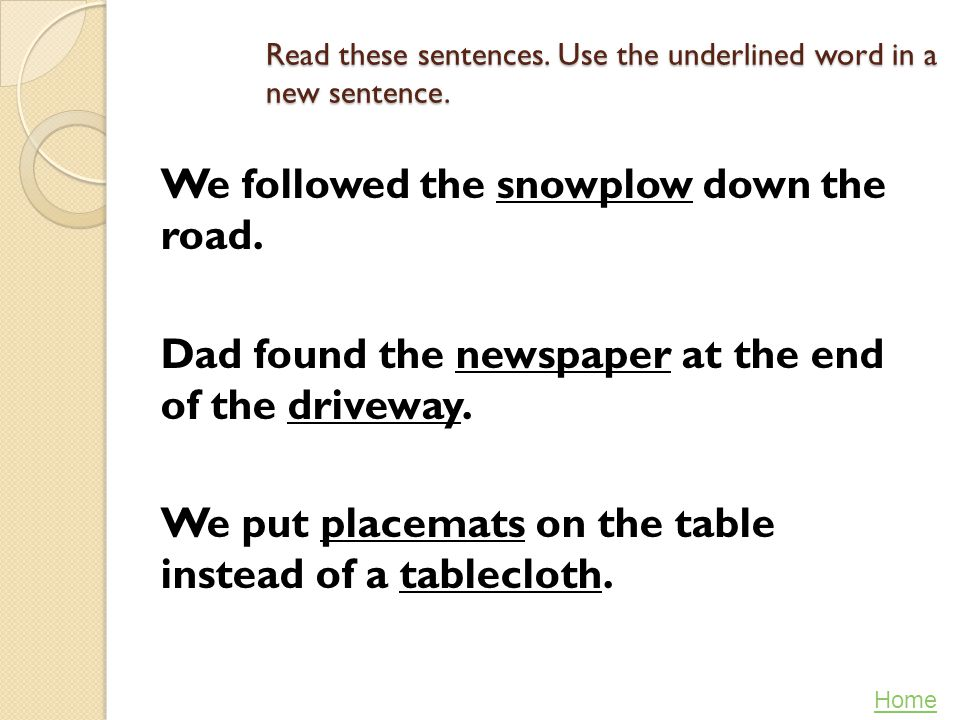 Read these sentences. Use the underlined word in a new sentence.