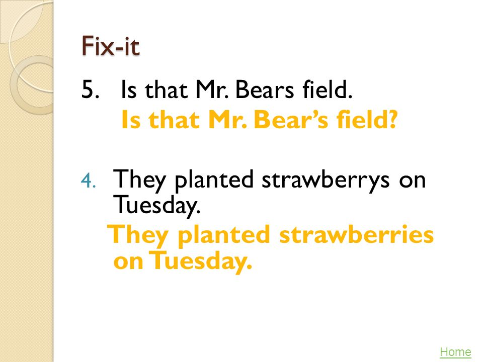 Fix-it 5. Is that Mr. Bears field. Is that Mr. Bear's field